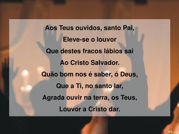Aos Teus ouvidos, santo Pai,