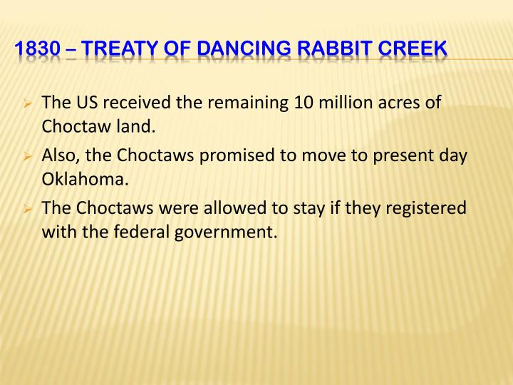 The US received the remaining 10 million acres of Choctaw land.