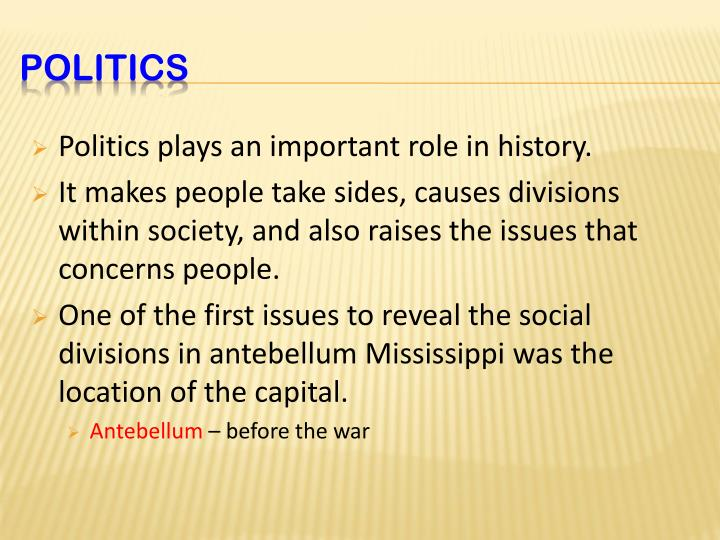 Politics plays an important role in history.