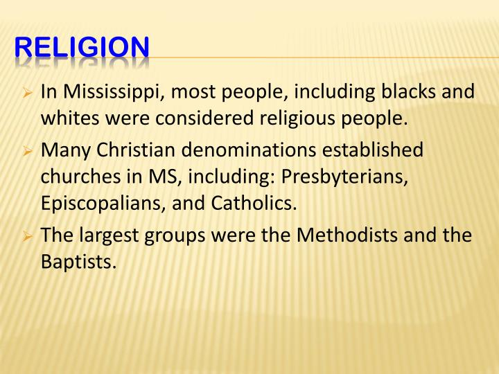 In Mississippi, most people, including blacks and whites were considered religious people.