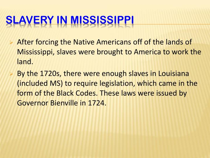 After forcing the Native Americans off of the lands of Mississippi, slaves were brought to America to work the land.