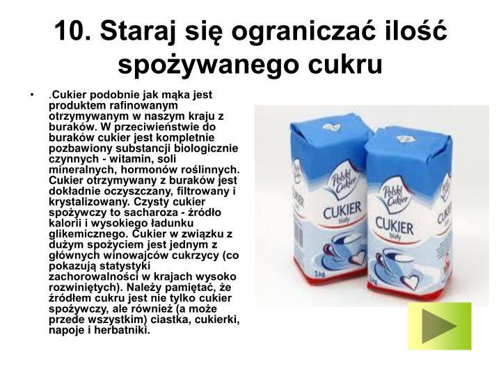 10. Staraj się ograniczać ilość spożywanego cukru