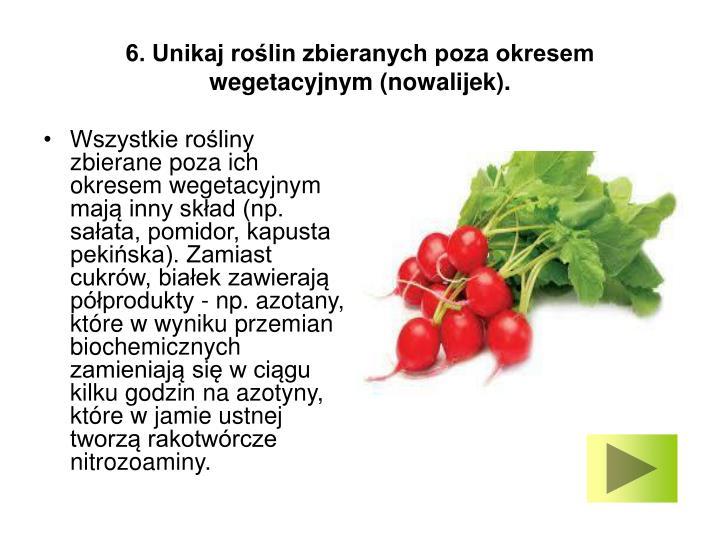 6. Unikaj roślin zbieranych poza okresem wegetacyjnym (nowalijek).