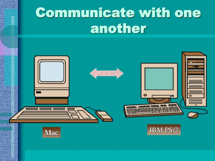 Communicate with one another