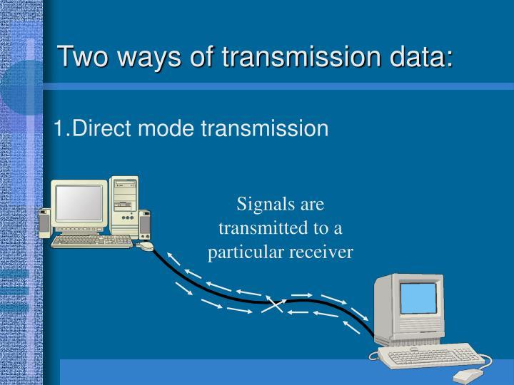 Two ways of transmission data: