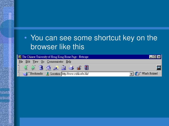 You can see some shortcut key on the browser like this