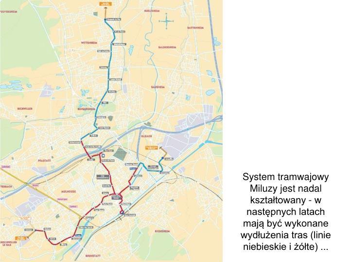 System tramwajowy Miluzy jest nadal kształtowany - w następnych latach mają być wykonane wydłużenia tras (linie niebieskie i żółte) ...