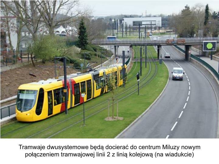 Tramwaje dwusystemowe będą docierać do centrum Miluzy nowym połączeniem tramwajowej linii 2 z linią kolejową (na wiadukcie)
