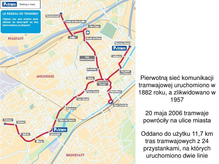 Pierwotną sieć komunikacji tramwajowej uruchomiono w 1882 roku, a zlikwidowano w 1957