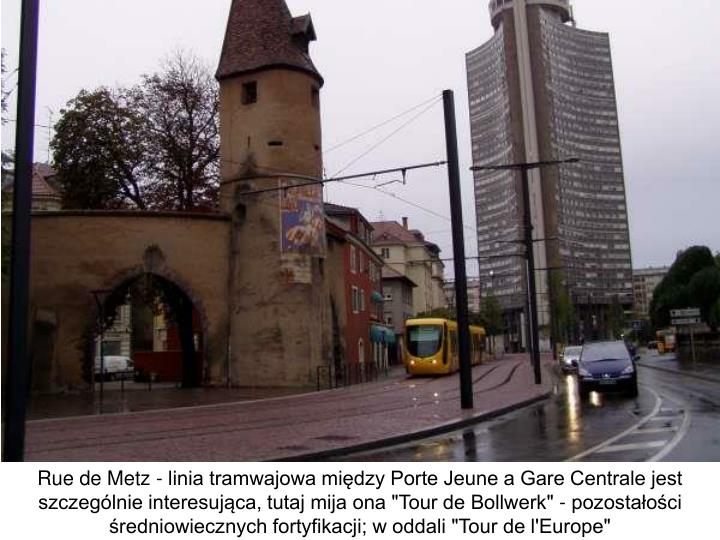 """Rue de Metz - linia tramwajowa między Porte Jeune a Gare Centrale jest szczególnie interesująca, tutaj mija ona """"Tour de Bollwerk"""" - pozostałości średniowiecznych fortyfikacji; w oddali """"Tour de l'Europe"""""""