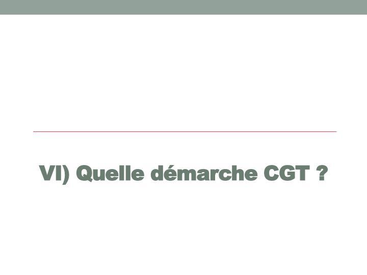 VI) Quelle démarche CGT?