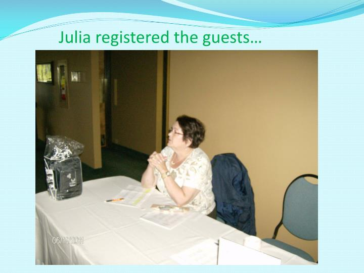 Julia registered the guests…