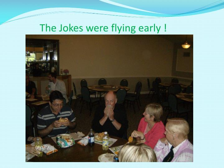 The Jokes were flying early !