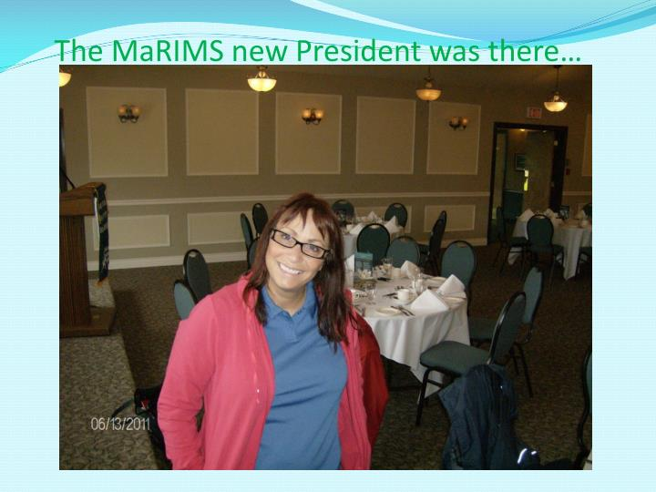 The marims new president was there