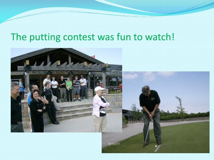 The putting contest was fun to watch!