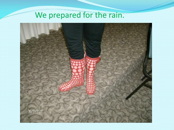 We prepared for the rain.
