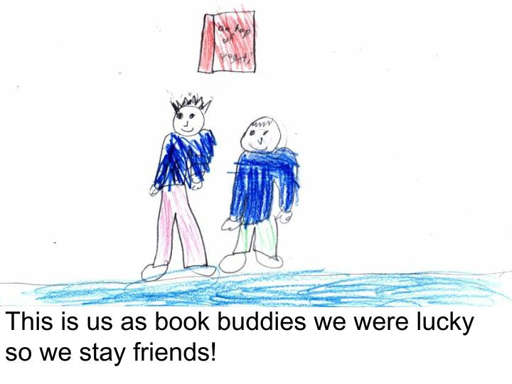 This is us as book buddies we were lucky so we stay friends!