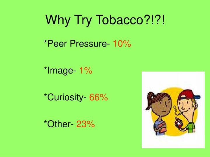 Why Try Tobacco?!?!