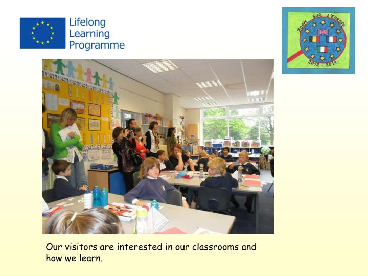 Our visitors are interested in our classrooms and how we learn.