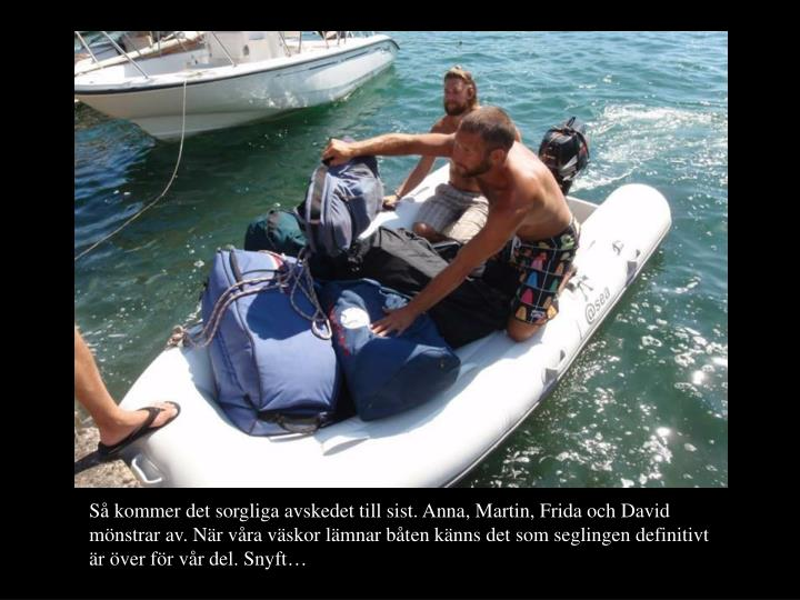 Så kommer det sorgliga avskedet till sist. Anna, Martin, Frida och David mönstrar av. När våra väskor lämnar båten känns det som seglingen definitivt är över för vår del. Snyft…