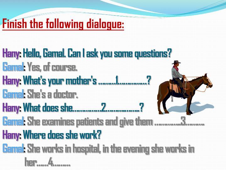 Finish the following dialogue: