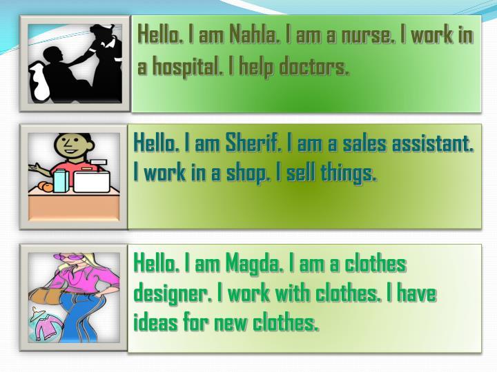 Hello. I am Nahla. I am a nurse. I work in a hospital. I help doctors.