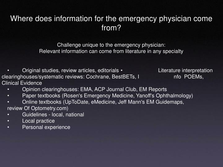 Where does information for the emergency physician come from?
