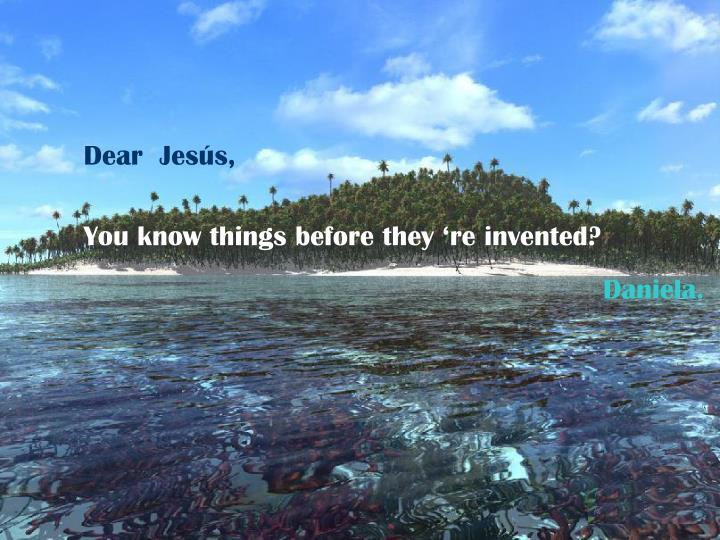 Dear  Jesús,