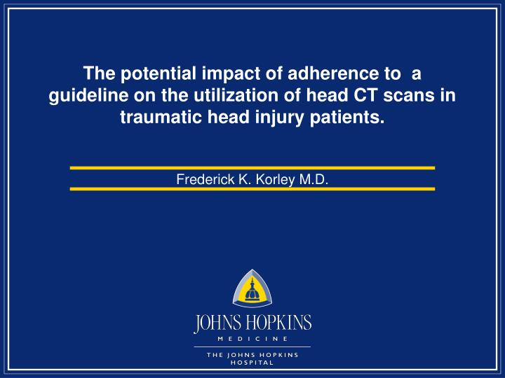 The potential impact of adherence to  a guideline on the utilization of head CT scans in traumatic h...