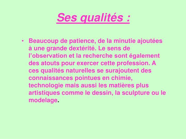 Ses qualités: