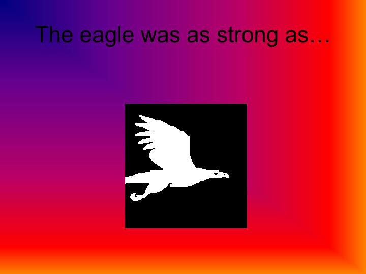 The eagle was as strong as…