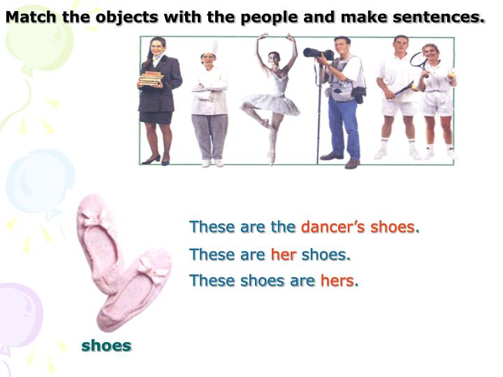 Match the objects with the people and make sentences.
