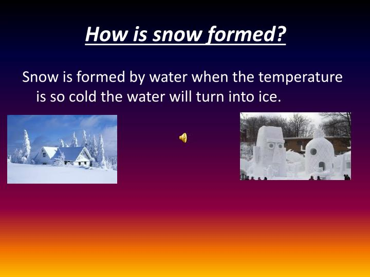 How is snow formed?