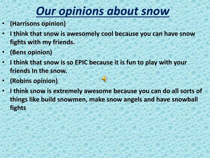 Our opinions about snow