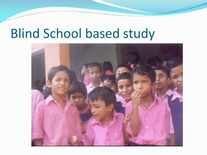 Blind School based study