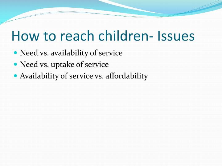 How to reach children- Issues