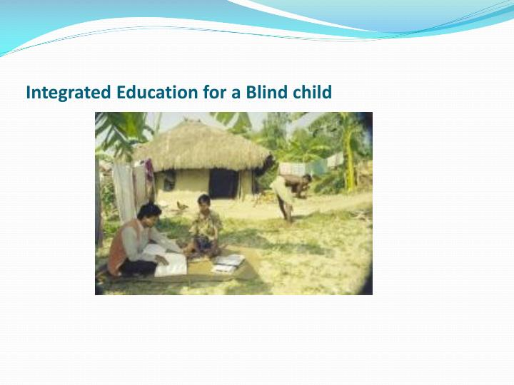 Integrated Education for a Blind child