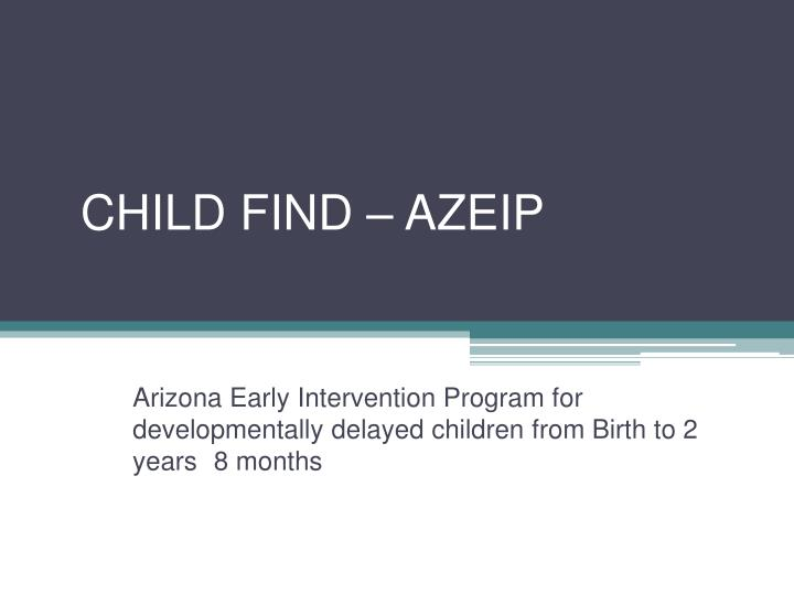 CHILD FIND – AZEIP