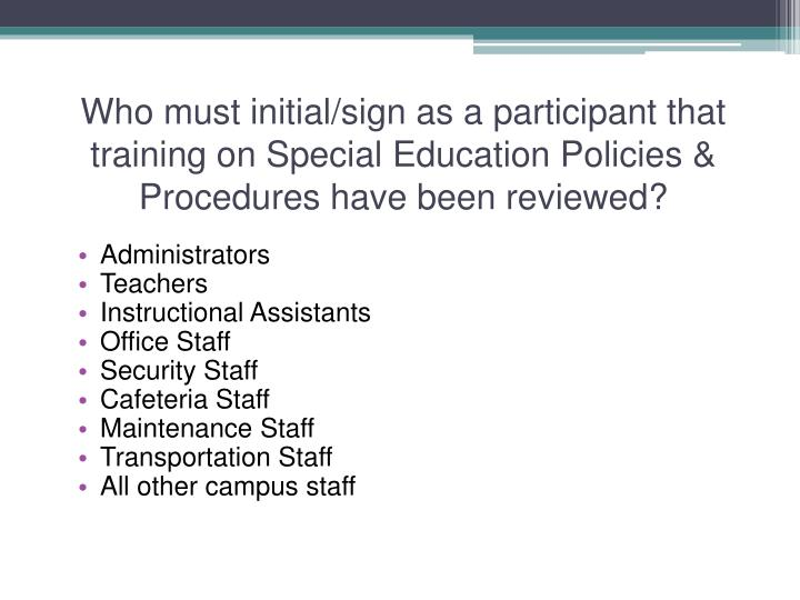 Who must initial/sign as a participant that training on Special Education Policies & Procedures have been reviewed?
