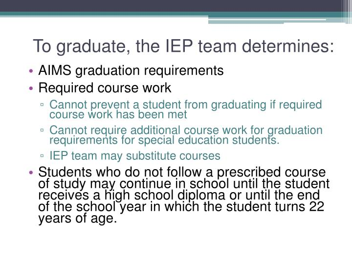 To graduate, the IEP team determines:
