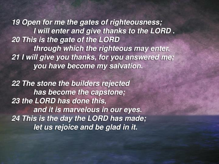 19 Open for me the gates of righteousness;