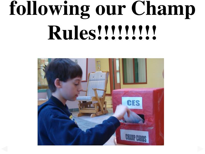 following our Champ Rules!!!!!!!!!