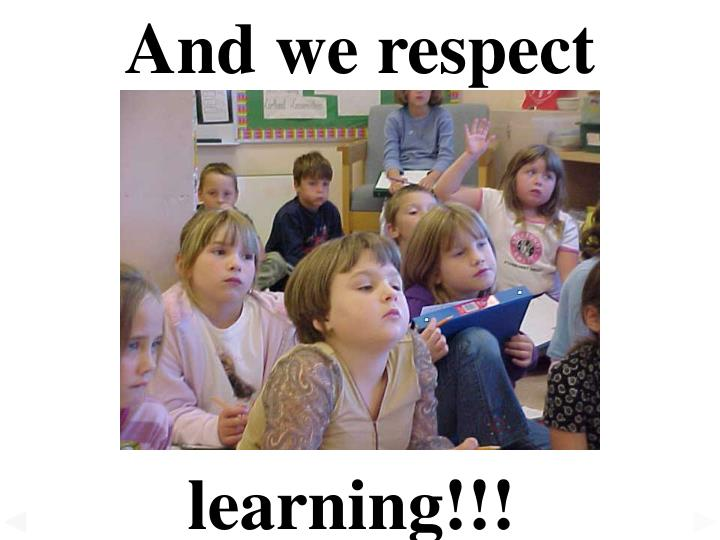 And we respect