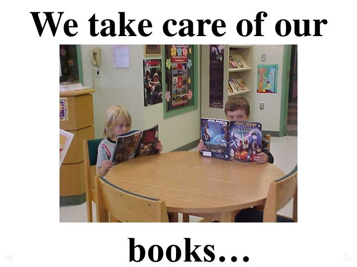 We take care of our