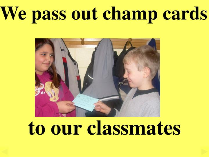 We pass out champ cards