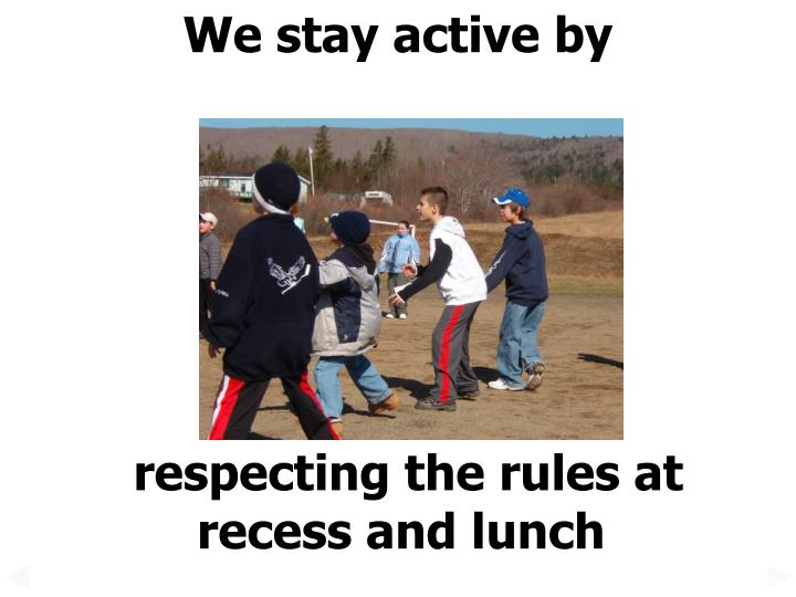 We stay active by