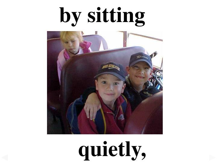 by sitting