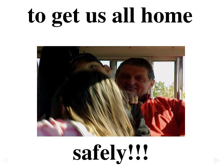 to get us all home