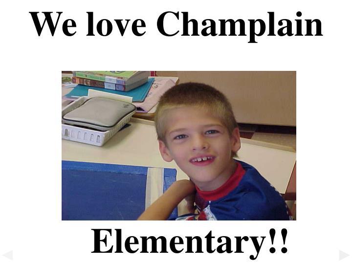 We love Champlain
