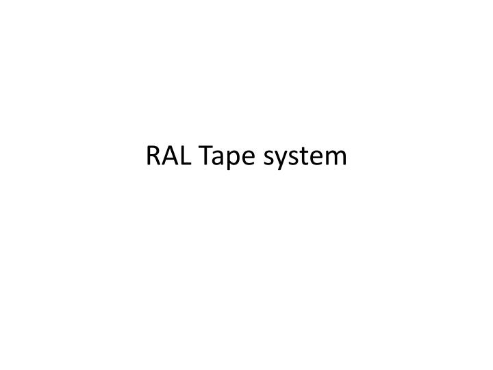 Ral tape system